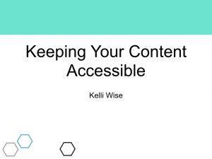 Title page of the presentation slides for Keeping Your Content Accessible presentation